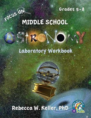Focus on Middle School Astronomy Laboratory Workbook - Keller Phd, Rebecca W