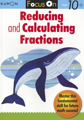 Focus on Reducing and Calculating Fractions - Kumon Publishing (Creator)