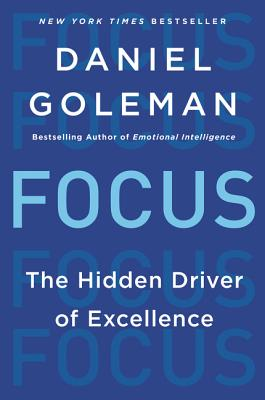 Focus: The Hidden Driver of Excellence - Goleman, Daniel, PhD