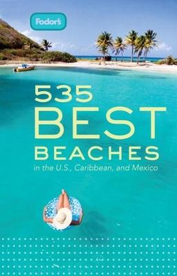 Fodor's 535 Best Beaches, 1st Edition - Fodor's