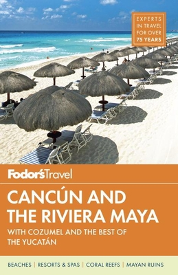 Fodor's Cancun and the Riviera Maya: With Cozumel and the Best of the Yucatan - Fodor's
