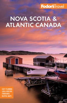 Fodor's Nova Scotia & Atlantic Canada: With New Brunswick, Prince Edward Island, and Newfoundland - Fodor's Travel Guides
