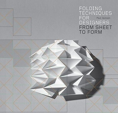 Folding Techniques for Designers: From Sheet to Form - Jackson, Paul