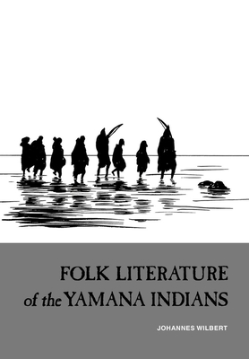 Folk Literature of the Yamana Indians - Wilbert, Johannes