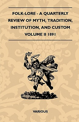 Folk-Lore - A Quarterly Review of Myth, Tradition, Institution, and Custom - Volume II 1891 - Various