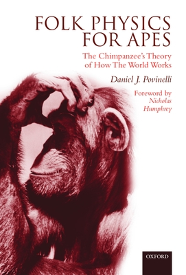 Folk Physics for Apes: The Chimpanzee's Theory of How the World Works - Povinelli, Daniel J, and Povinelli, Daneil J