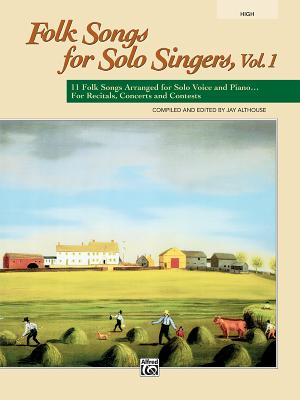 Folk Songs for Solo Singers, Vol 1: 11 Folk Songs Arranged for Solo Voice and Piano . . . for Recitals, Concerts, and Contests (High Voice) - Althouse, Jay (Editor)
