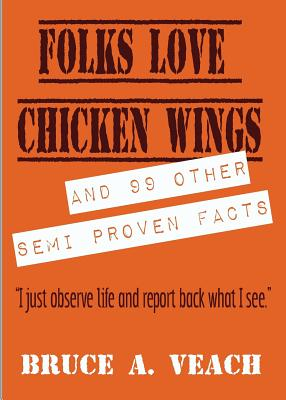 Folks Love Chicken Wings: And 99 Other Semi Proven Facts - Veach, Bruce a