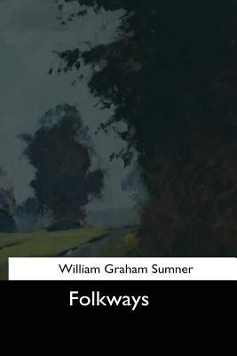 Folkways - Sumner, William Graham
