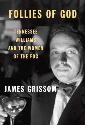 Follies of God: Tennessee Williams and the Women of the Fog - Grissom, James