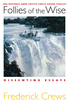 Follies of the Wise: Dissenting Essays - Crews, Frederick