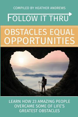 Follow It Thru: Obstacles Equal Opportunities - Andrews, Heather L (Compiled by)