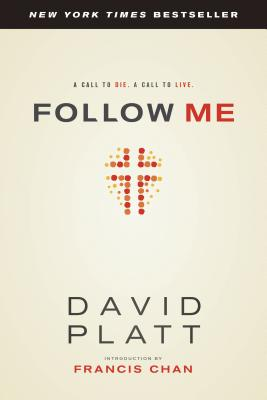 Follow Me: A Call to Die. a Call to Live. - Platt, David