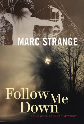 Follow Me Down: An Orwell Brennan Mystery - Strange, Marc
