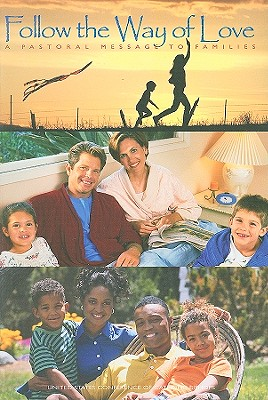 Follow the Way of Love: A Pastoral Message to Families - United States Conference of Catholic Bishops (Creator)