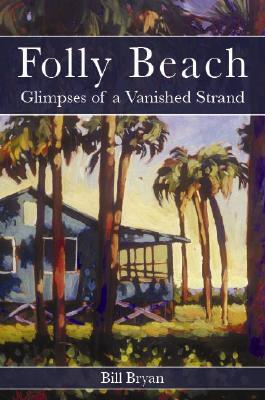 Folly Beach: Glimpses of a Vanished Strand - Bryan, Bill