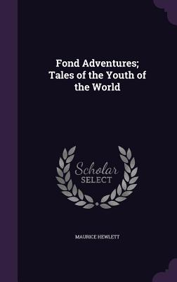 Fond Adventures; Tales of the Youth of the World - Hewlett, Maurice