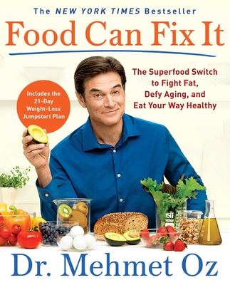 Food Can Fix It: The Superfood Switch to Fight Fat, Defy Aging, and Eat Your Way Healthy - Oz, Mehmet