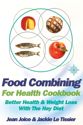 Food Combining for Health Cookbook: Better Health and Weight Loss with the Hay Diet - Joice, Jean, and Le Tissier, Jackie