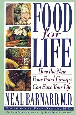 Food for Life: How the New Four Food Groups Can Save Your Life - Barnard, Neal D, M.D.