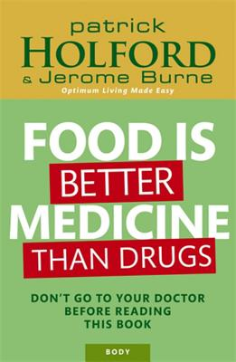 Food Is Better Medicine Than Drugs - Holford, Patrick, and Burne, Jerome