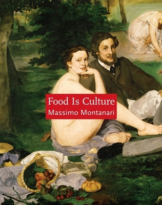 Food Is Culture - Montanari, Massimo, Professor, and Sonnenfeld, Albert, Professor (Translated by)