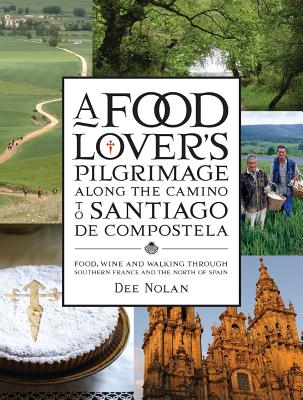 Food Lover's Pilgrimage To Santiago De Compostela: Food, Wine And Walking Through Southern France And The North Of Spain - Nolan, Dee