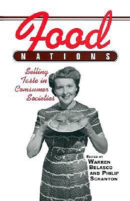 Food Nations: Selling Taste in Consumer Societies - Belasco, Warren James, Dr. (Editor), and Scranton, Philip (Editor)
