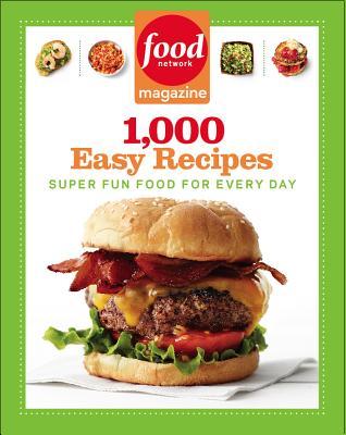Food Network Magazine 1,000 Easy Recipes: Super Fun Food for Every Day - Food Network Magazine