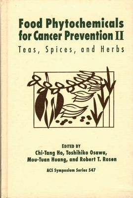 Food Phytochemicals for Cancer Prevention II: Teas, Spices, and Herbs - Ho, Chi-Tang