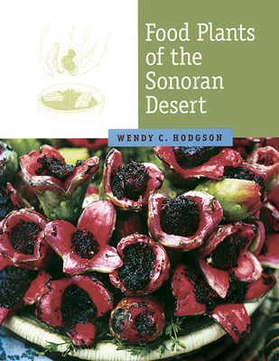 Food Plants of the Sonoran Desert - Hodgson, Wendy C