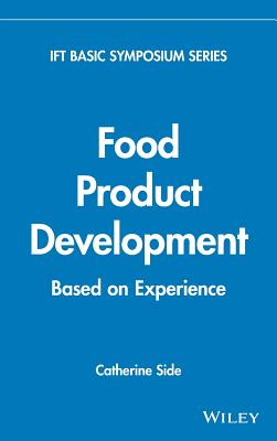 Food Product Development: Based on Experience - Side, Catherine (Editor)