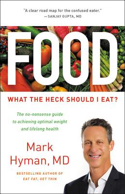 Food: What the Heck Should I Eat? - Hyman, Mark, Dr., MD