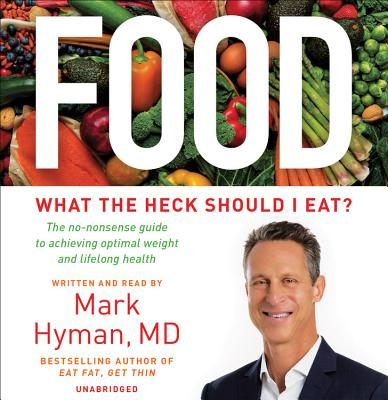 Food: What the Heck Should I Eat? - Author (Read by), and Hyman, Mark, Dr., MD