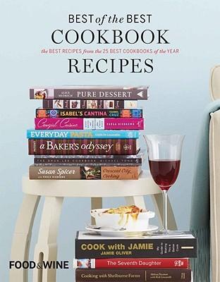 Food & Wine Best of the Best Cookbook Recipes: The Best Recipes from the 25 Best Cookbooks of the Year - Editors, Of Food & Wine