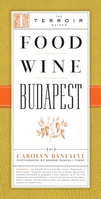 Food Wine Budapest - Banfalvi, Carolyn, and Konkoly-Thege, George (Photographer)