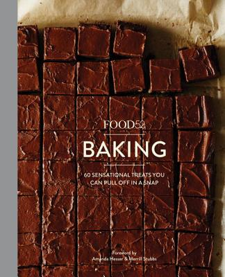 Food52 Baking: 60 Sensational Treats You Can Pull Off in a Snap - Editors of Food52, and Hesser, Amanda (Foreword by), and Stubbs, Merrill (Foreword by)