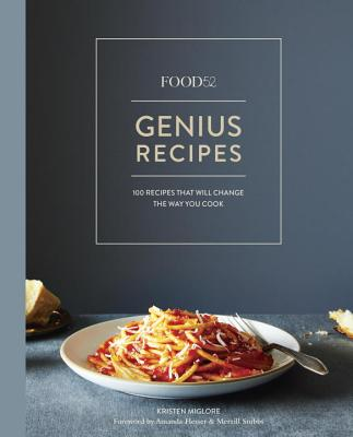 Food52 Genius Recipes: 100 Recipes That Will Change the Way You Cook [A Cookbook] - Miglore, Kristen, and Hesser, Amanda (Foreword by), and Stubbs, Merrill (Foreword by)