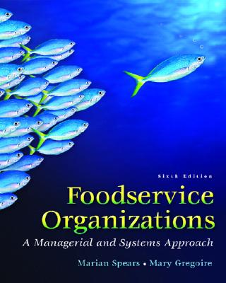 Foodservice Organizations: A Managerial and Systems Approach - Spears, Marion C, and Gregoire, Mary B