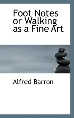 Foot Notes or Walking as a Fine Art - Barron, Alfred