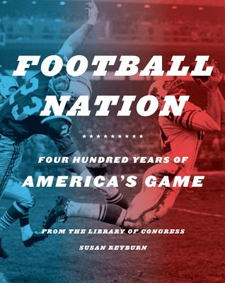 Football Nation: Four Hundred Years of America's Game - Library of Congress, and Reyburn, Susan, and Angelos, Athena