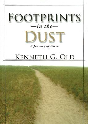 Footprints in the Dust: A Journey of Poems - Old, Kenneth G, and Khairullah, Frank, Dr. (Foreword by)