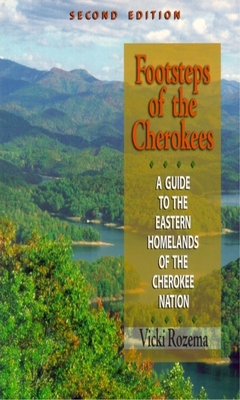 Footsteps of the Cherokees: A Guide to the Eastern Homelands of the Cherokee Nation - Rozema, Vicki