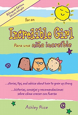 For an Incredible Girl/Para Una Nina Incredible: ...Stories, Tips, and Advice about How to Grow Up/...Historias, Consejos y Recomendaciones Sobre Como Crecer Con Fuerza - Rice, Ashley