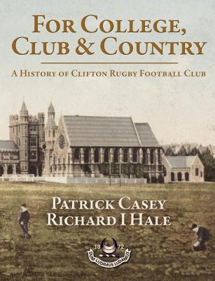 For College, Club and Country - A History of Clifton Rugby Club - Casey, Patrick, and Hale, Richard