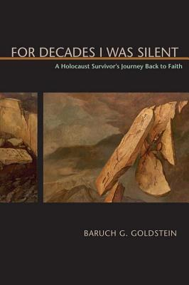 For Decades I Was Silent: A Holocaust Survivor's Journey Back to Faith - Goldstein, Baruch G