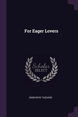 For Eager Lovers - Taggard, Genevieve