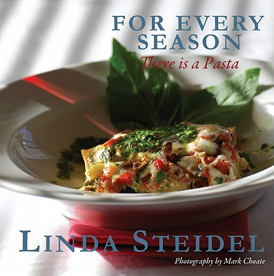 For Every Season There Is a Pasta - Steidel, Linda, and Choate (Photographer)