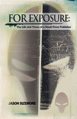 For Exposure: The Life and Times of a Small Press Publisher - Sizemore, Jason