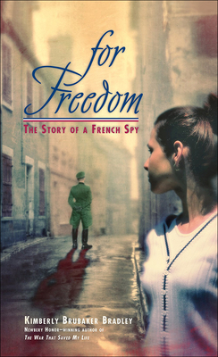 For Freedom: The Story of a French Spy - Bradley, Kimberly Brubaker
